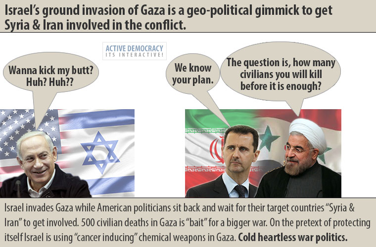 Israel's ground invasion of Gaza is a geo-political gimmick to get Syria & Iran involved in the conflict.